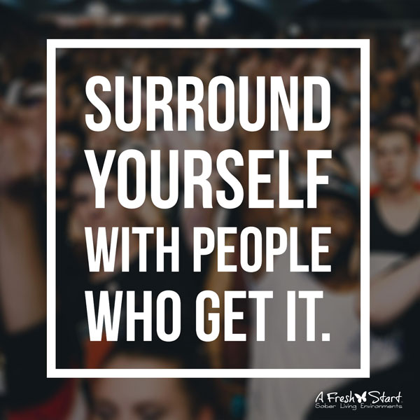 Surround yourself with people who get it